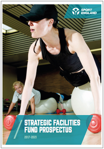 Sport England Strategic Facilities Fund Prospectus 2017 - 2021